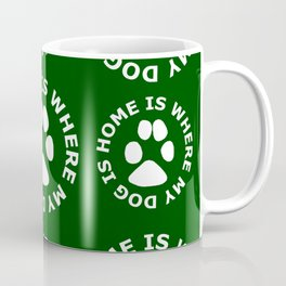 My Dog is Home Coffee Mug