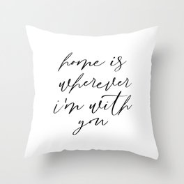 Home is wherever Im with you Throw Pillow