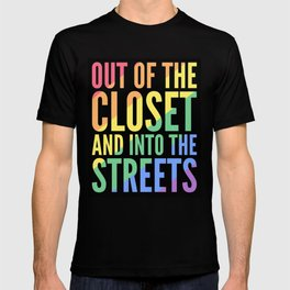 OUT OF THE CLOSET AND INTO THE STREETS T-shirt