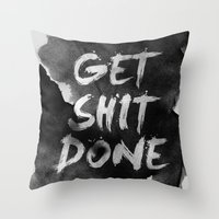get shit done Throw Pillows featuring Motivational get it done by Stoian Hitrov - Sto