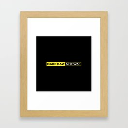 Make RAW not WAR Framed Art Print
