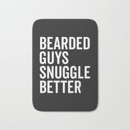 Bearded Guys Snuggle Better Funny Quote Bath Mat