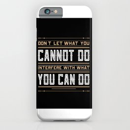 you cannot do interfere with what you can do Inspirational Typography Quote Design iPhone Case