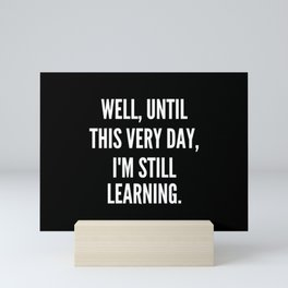 Well until this very day I m still learning Mini Art Print