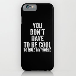80s best   You don't have to be cool to rule my world   Musicians gift iPhone Case
