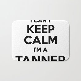 I cant keep calm I am a TANNER Bath Mat