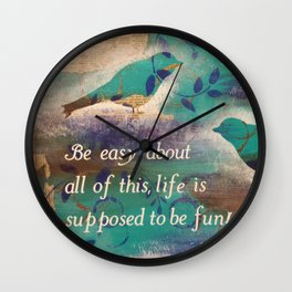 Be Easy About all of This Wall Clock