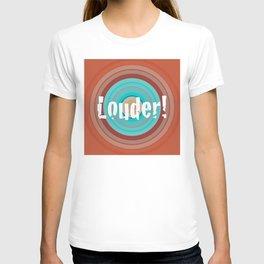 Louder! T-shirt