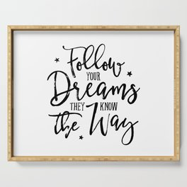 Follow Your Dreams. They Know The Way. Serving Tray
