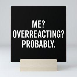 Overreacting Funny Quote Mini Art Print