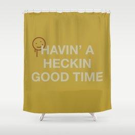 Havin' a Heckin Good Time Shower Curtain