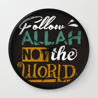 islam Wall Clocks featuring Follow Allah Not The World by Berberism Lifestyle