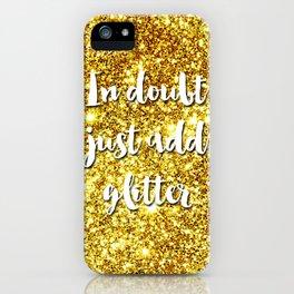 In doubt just add glitter iPhone Case