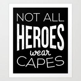 Not All Heroes Wear Capes I Art Print