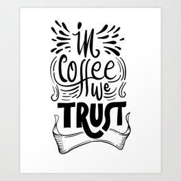 In coffee we trust Art Print