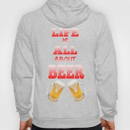 Life is all about beer Hoody