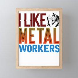 Metal Worker Gift I Like Metal Workers Gift Framed Mini Art Print