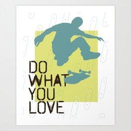Do What You Love : Skate Art Print