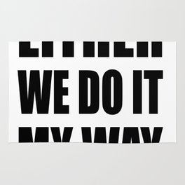 Either we do it my way Rug