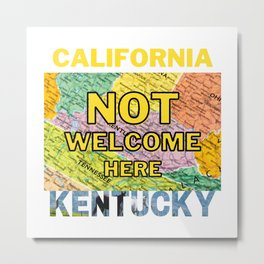 California Not Welcome Here Kentucky Metal Print