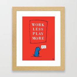 Work less play more. Framed Art Print