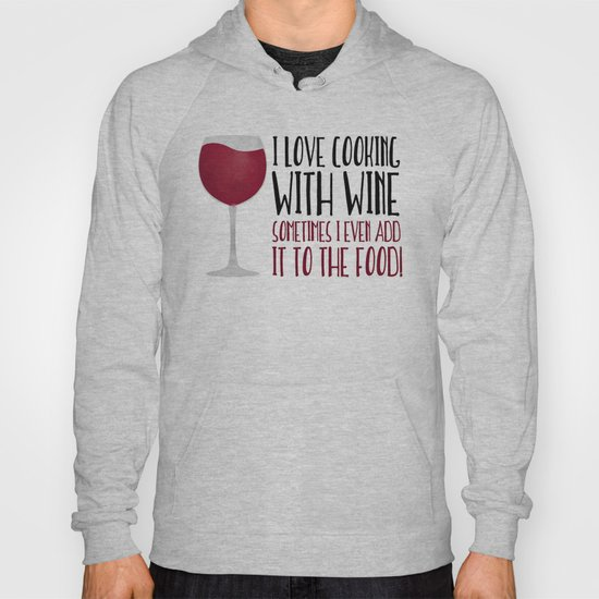 b7dbb82e I Love Cooking With Wine Sometimes I Even Add It To The Food Hoody by  avenger | Society6