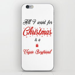 All I Want For Christmas Is A Vegan Boyfriend iPhone Skin