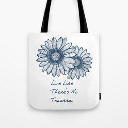 Live Like There's No Tomorrow Tote Bag