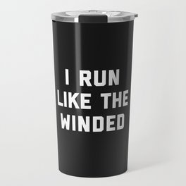 Run Like The Winded Funny Quote Travel Mug