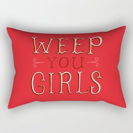 Weep You Girls Rectangular Pillow