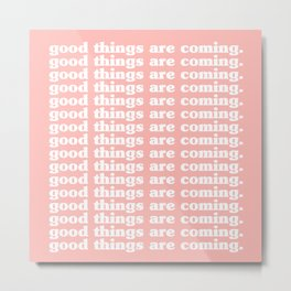 Good Things Are Coming | Typography Metal Print