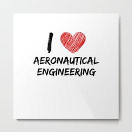 I Love Aeronautical Engineering Metal Print