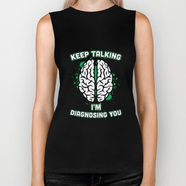 Keep Talking I'm Diagnosing You Brain Psychiatrist T-Shirt Biker Tank
