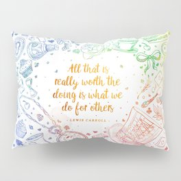 What we do for others - rainbow Pillow Sham
