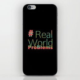 #Real World Problems iPhone Skin