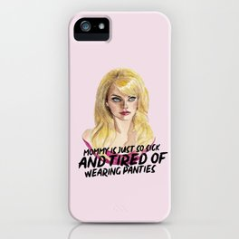 MOMMY IS JUST SO SICK AND TIRED OF WEARING PANTIES iPhone Case