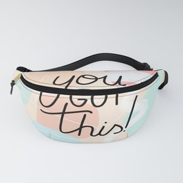 you got this - inspirational quote Fanny Pack
