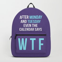 After Monday and Tuesday Even The Calendar Says WTF (Ultra Violet) Backpack