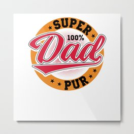 Super 100 Pure Dad Father Father's Day Metal Print