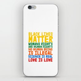 Black Lives Matter Womans Rights are Humans Rights No Human Being is Illegal Science is Real Love is Love iPhone Skin