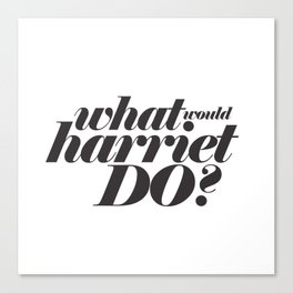 WHAT WOULD HARRIET DO? Canvas Print