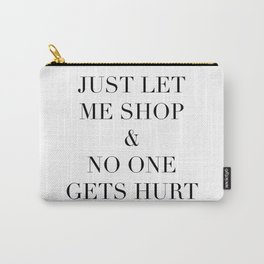 Just Let Me Shop & No One Gets Hurt Carry-All Pouch