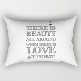 There Is Beauty Alll Around When There Is Love At Home Quote Rectangular Pillow