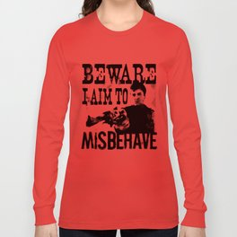 I aim to misbehave Long Sleeve T-shirt