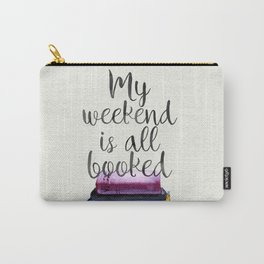 My Weekend is all Booked Carry-All Pouch