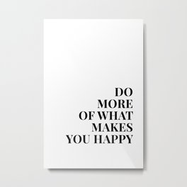 Do More Of What Makes You Happy Metal Print