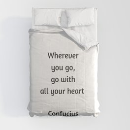 Confucius Quote - Wherever you go go with all your heart Comforters
