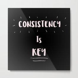 Consistency is KEY Metal Print