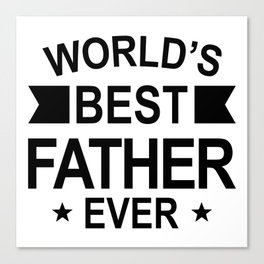 World's Best Father Ever Canvas Print