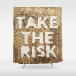 Take The Risk Shower Curtain